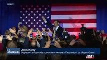 """John Kerry : """"Déplacer l'ambassade à Jérusalem mènera à l'explosion du Moyen-Orient"""""""