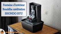 Fontaine décorative Bouddha méditation Shondo Ryu (WWW.PING-DECO.FR)