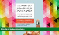 Read  The American Health Care Paradox: Why Spending More is Getting Us Less  Ebook READ Ebook