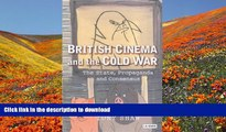 DOWNLOAD [PDF] British Cinema and the Cold War: The State, Propaganda and Consensus (Cinema and
