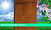 DOWNLOAD EBOOK Interrupted Melody - The Story Of My Life Marorie Lawrence For Kindle