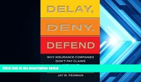 Read  Delay, Deny, Defend: Why Insurance Companies Don t Pay Claims and What You Can Do About It