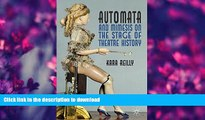 FREE [DOWNLOAD] Automata and Mimesis on the Stage of Theatre History K. Reilly Pre Order