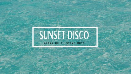 Alena Wu Ft. Steve Muse - Sunset Disco (Lyric Video) - Cut Version