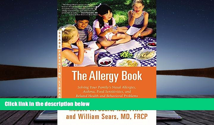 Read Online The Allergy Book: Solving Your Family s Nasal Allergies, Asthma, Food Sensitivities,