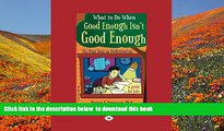 FREE [DOWNLOAD] What to Do When Good Enough Isn t Good Enough: The Real Deal on Perfectionism: a