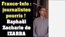 France-Info, journalistes pourris ! Raphaël Zacharie de IZARRA