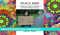 PDF [FREE] DOWNLOAD  Peace Jobs: A Student s Guide to Starting a Career Working for Peace (Peace