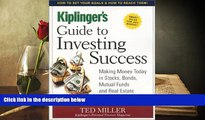 Read  Kiplinger s Guide to Investing Success: Making Money Today in Stocks, Bonds, Mutual Funds