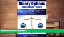 Read  Binary Options: Just Set and Forget!: Make Serious Money Today Trading Binary Options with