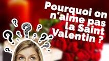 Pourquoi on n'aime pas la Saint-Valentin ?