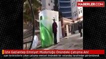 İşte Gaziantep Emniyet Müdürlüğü Önündeki Çatışma Anı!