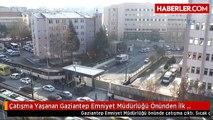 Çatışma Yaşanan Gaziantep Emniyet Müdürlüğü Önünden İlk Görüntüler
