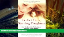 Download [PDF]  Perfect Girls, Starving Daughters: How the Quest for Perfection is Harming Young