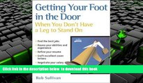 PDF [FREE] DOWNLOAD  Getting Your Foot in the Door When You Don t Have a Leg to Stand On READ ONLINE