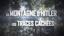 La Montagne d'Hitler, LES TRACES CACHÉES (52 min)