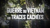 Guerre du Vietnam, LES TRACES CACHÉES (62 min)