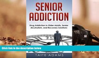 Read Book Senior Addiction: Drug Addiction in Older Adults, Senior Alcoholism, and Recovery
