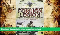 BEST PDF  Fighting for the French Foreign Legion: Memoirs of a Scottish Legionnaire TRIAL EBOOK