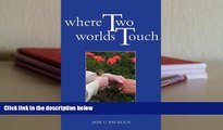 Audiobook  Where Two Worlds Touch: A Spiritual Journey Through Alzheimer s Disease For Ipad