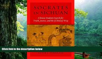 Download Socrates in Sichuan: Chinese Students Search for Truth, Justice, and the (Chinese) Way