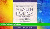 Read Book Introduction to U.S. Health Policy: The Organization, Financing, and Delivery of Health