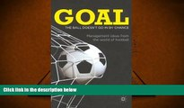 Free PDF Goal: The Ball Doesn t Go In By Chance: Management Ideas from the World of Football For