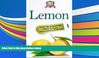 Download Lemon: Teach Me Everything I Need To Know About Lemon In 30 Minutes (Herbal Remedies -