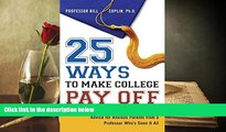 Kindle eBooks  25 Ways to Make College Pay Off: Advice for Anxious Parents from a Professor Who s