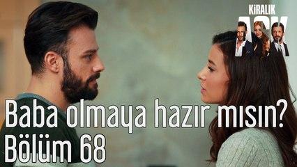 Kiralık Aşk 68. Bölüm Baba Olmaya Hazır mısın?