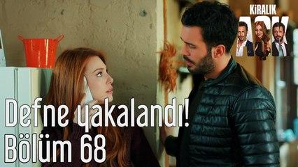 Kiralık Aşk 68. Bölüm Defne Yakalandı!