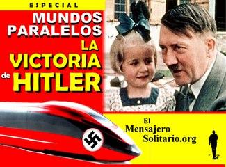 Mundos Paralelos  La Victoria de Hitler - El Mensajero Solitario.org
