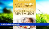 Pre Order 70 Of The Best Ever Healthy Breakfast Recipes That All Kids Will Eat Revealed! Samantha