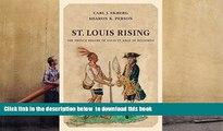 PDF [DOWNLOAD] St. Louis Rising: The French Regime of Louis St. Ange de Bellerive Carl J. Ekberg