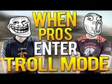 WHEN PROS ENTER TROLL MODE [FUNNY PRO MOMENTS] #CSGO