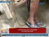 UB: 75-anyos na lola sa Pangasinan, ikinadena ng sariling anak