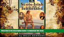 BEST PDF  The Scots-Irish in the Hills of Tennessee (Scots-Irish Chronicles) Billy Kennedy FOR