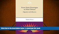 PDF [DOWNLOAD] From Saint-Domingue to New Orleans: Migration and Influences (Southern Dissent)