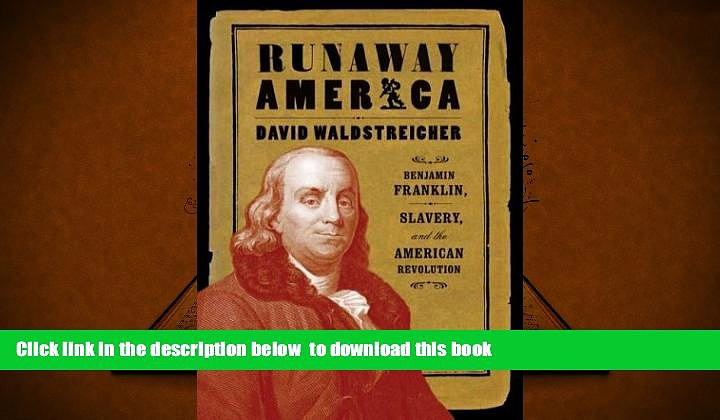 PDF [FREE] DOWNLOAD  Runaway America: Benjamin Franklin, Slavery, and the American Revolution