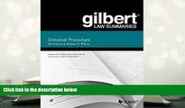 BEST PDF  Gilbert Law Summary on Criminal Procedure (Gilbert Law Summaries) READ ONLINE