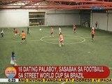 UB: 18 dating palaboy, sasabak sa football sa Street World Cup sa Brazil