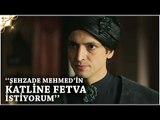Muhteşem Yüzyıl Kösem 27.Bölüm   Şehzade Mehmed'in katline fetva