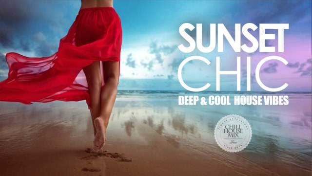 Sunset Chic #2 - ✭ Deep & Cool House Music Vibes | Chill Out Mix 2017