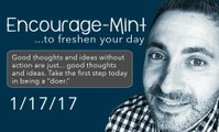 Encourage-Mint...Good thoughts and ideas without action are just... good thoughts and ideas