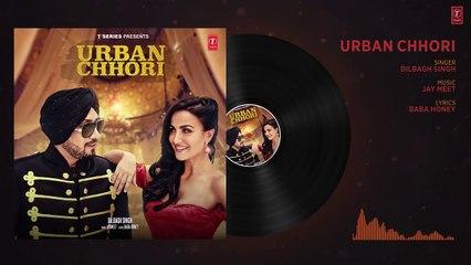 Dilbagh Singh - Urban Chhori -  Feat Elli Avram, Kauratan - New Hindi Song 2017