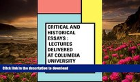 DOWNLOAD EBOOK Critical and Historical Essays : Lectures delivered at Columbia University Edward