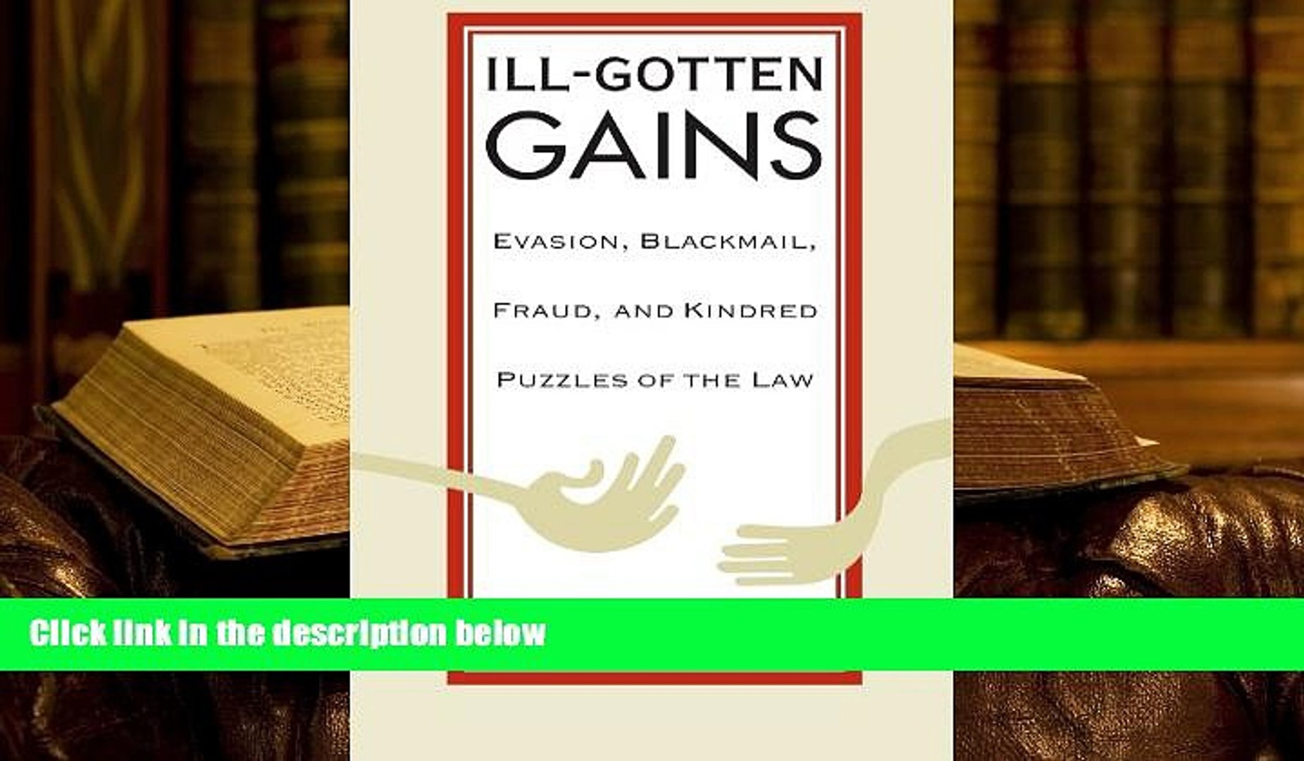PDF [DOWNLOAD] Ill-Gotten Gains: Evasion, Blackmail, Fraud, and Kindred Puzzles of the Law (Women