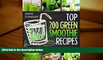 Read Online Top 200 Green Smoothie Recipes: Green Smoothies, Green Smoothie Recipes, Green
