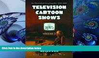 FREE [DOWNLOAD] Television Cartoon Shows: An Illustrated Encyclopedia, 1949 -2003, The Shows M-Z