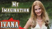 Ivana Raymonda - My Imagination (Original Song & Official Music Video) #Music #Ivana